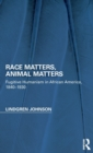 Race Matters, Animal Matters : Fugitive Humanism in African America, 1840-1930 - Book