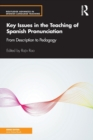 Key Issues in the Teaching of Spanish Pronunciation : From Description to Pedagogy - Book