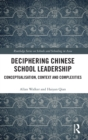 Deciphering Chinese School Leadership : Conceptualisation, Context and Complexities - Book