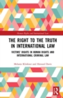 The Right to The Truth in International Law : Victims' Rights in Human Rights and International Criminal Law - Book