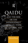 Qaidu and the Rise of the Independent Mongol State In Central Asia - Book