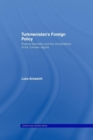 Turkmenistan's Foreign Policy : Positive Neutrality and the consolidation of the Turkmen Regime - Book