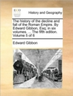 The History of the Decline and Fall of the Roman Empire. by Edward Gibbon, Esq; In Six Volumes. ... the Fifth Edition. Volume 5 of 6 - Book