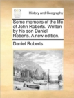 Some Memoirs of the Life of John Roberts. Written by His Son Daniel Roberts. a New Edition. - Book