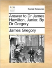 Answer to Dr James Hamilton, Junior. by Dr Gregory. - Book