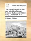 The History of the Decline and Fall of the Roman Empire. by Edward Gibbon, Esq; ... Volume 6 of 6 - Book