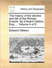 The History of the Decline and Fall of the Roman Empire. by Edward Gibbon, Esq; ... Volume 4 of 6 - Book