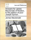 Answers for James MacDonald of Rineton, to the Petition of Poor Joseph Symon - Book