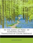 In the Midst of Paris : By Alphonse Daudet; Translated by Celine Bertault - Book