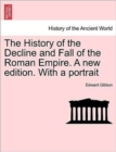 The History of the Decline and Fall of the Roman Empire. a New Edition. with a Portrait - Book