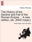 The History of the Decline and Fall of the Roman Empire ... a New Edition, Etc. [With Maps.] - Book