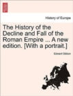 The History of the Decline and Fall of the Roman Empire ... a New Edition. [With a Portrait.] - Book