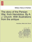The Story of the Persian War, from Herodotus. by A. J. Church. with Illustrations from the Antique - Book