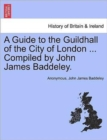 A Guide to the Guildhall of the City of London ... Compiled by John James Baddeley. - Book