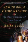 How to Build a Time Machine : The Real Science of Time Travel - Book
