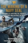 The Making of a Navy Seal : My Story of Surviving the Toughest Challenge and Training the Best - Book