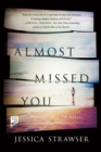 Almost Missed You : A Novel - Book