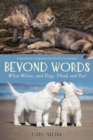 Beyond Words: What Wolves and Dogs Think and Feel (A Young Reader's Adaptation) - Book