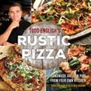 Todd English's Rustic Pizza : Handmade Artisan Pies from Your Own Kitchen - Book