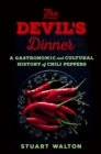The Devil'S Dinner : A Gastronomic and Cultural History of Chili Peppers - Book