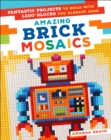 Amazing Brick Mosaics : Fantastic Projects to Build with Lego Blocks You Already Have - Book