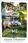 Forget You Know Me : A Novel - Book