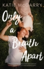 Only a Breath Apart : A Novel - Book