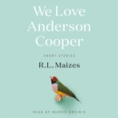 We Love Anderson Cooper : Short Stories - eAudiobook