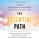 The Essential Path : Making the Daring Decision to Be Who You Truly Are - eAudiobook