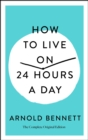 How to Live on 24 Hours a Day : The Complete Original Edition - Book