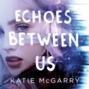 Echoes Between Us - eAudiobook