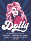 Dolly : An Unauthorized Collection of Wise & Witty Words on Grit, Lipstick, Love & Life from Dolly Parton - Book