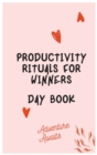 Productivity Rituals for Winners Day Book - Book