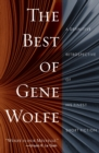 The Best of Gene Wolfe : A Definitive Retrospective of His Finest Short Fiction - Book
