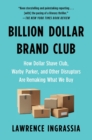 Billion Dollar Brand Club : How Dollar Shave Club, Warby Parker, and Other Disruptors Are Remaking What We Buy - Book