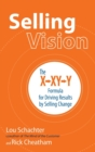 Selling Vision: The X-XY-Y Formula for Driving Results by Selling Change - Book