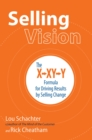 Selling Vision: The X-XY-Y Formula for Driving Results by Selling Change - eBook
