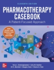 Pharmacotherapy Casebook: A Patient-Focused Approach, Eleventh Edition - Book