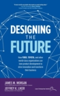 Designing the Future: How Ford, Toyota, and other world-class organizations use lean product development to drive innovation and transform their business - Book