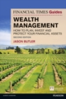 The Financial Times Guide to Wealth Management : How to plan, invest and protect your financial assets - Book