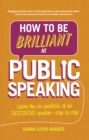 How to Be Brilliant at Public Speaking 2e : Learn the six qualities of an inspiring speaker - step by step - Book