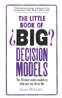 The Little Book of Big Decision Models : The 70 most useful models to help you say Yes or No - Book