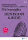 Revise Edexcel Functional Skills Mathematics Level 1 Revision Guide : includes online edition - Book