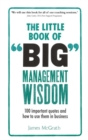 The Little Book of Big Management Wisdom : 90 important quotes and how to use them in business - Book