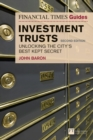 The Financial Times Guide to Investment Trusts : Unlocking the City's Best Kept Secret - Book