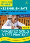 English SATs Grammar, Punctuation and Spelling Targeted Skills and Test Practice for Year 6: York Notes for KS2 - Book