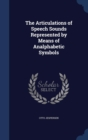 The Articulations of Speech Sounds Represented by Means of Analphabetic Symbols - Book