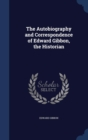 The Autobiography and Correspondence of Edward Gibbon, the Historian - Book