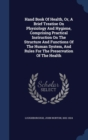 Hand Book of Health, Or, a Brief Treatise on Physiology and Hygiene, Comprising Practical Instruction on the Structure and Functions of the Human System, and Rules for the Preservation of the Health - Book