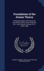 Foundations of the Atomic Theory : Comprising Papers and Extracts by John Dalton, William Hyde Wollaston, M. D., and Thomas Thomson, M. D. (1802-1808) - Book